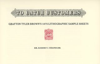 To Catch Customers: Grafton Tyler Brown's 1875 Lithographic Sample Sheets. ROBERT J. CHANDLER