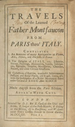 The Travels of the Learned Father Montfaucon from Paris thro' Italy. BERNARD DE MONTFAUCON.
