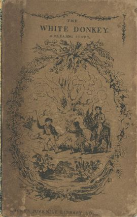 The White Donkey; or, Industry & Patience Well Rewarded. With Fine Engravings. CHILDREN'S...
