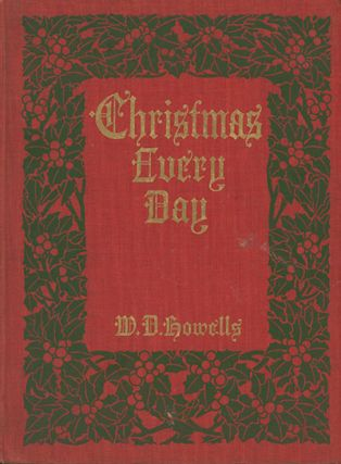 Christmas Every Day: A Story Told a Child . . . With Illustrations and Decorations by Harriet...