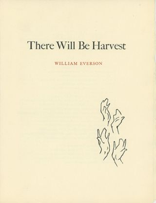 There Will Be Harvest [cover title]. WILLIAM EVERSON