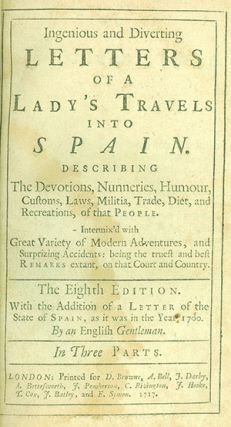 Ingenious and Diverting Letters of a Lady's Travels into Spain. Describing the Devotions,...