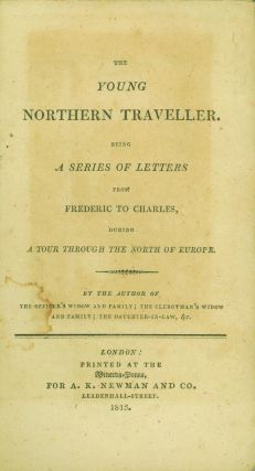 The Young Northern Traveller. Being a Series of Letters from Frederic to Charles, During a Tour...