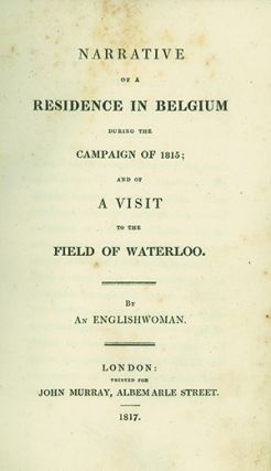 Narrative of a Residence in Belgium during the Campaign of 1815; and of a Visit to the Field of...