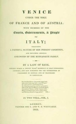 Venice under the Yoke of France and of Austria: with Memoirs of the Courts, Governments, & People...