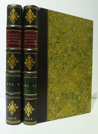 Venice under the Yoke of France and of Austria: with Memoirs of the Courts, Governments, & People of Italy . . . By a Lady of Rank.