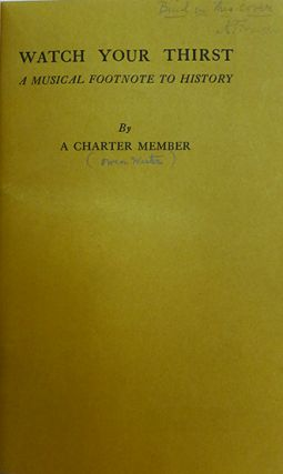 Watch Your Thirst: A Musical Footnote to History. By a Charter Member.