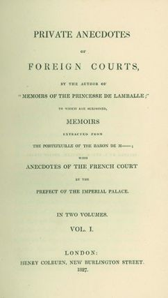 "Private Anecdotes of Foreign Courts, by the Author of ""Memoirs of the Princesse de Lamballe.""..."