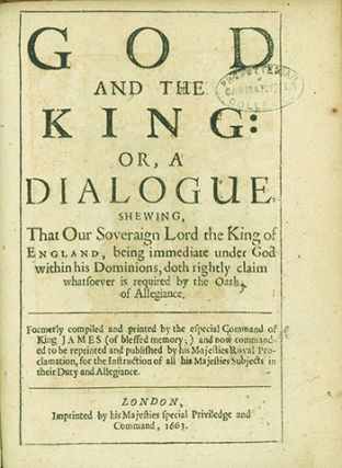 God and the King; or, A Dialogue, Shewing that our Soveraign Lord King of England, being immediate under God within his Dominions, doth rightly claim whatsoever is required by the Oath of Allegiance.