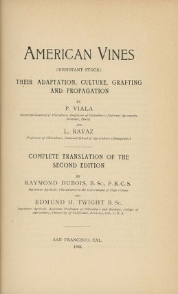 American Vines (Resistant Stock): Their Adaptation, Culture, Grafting and Propagation . . . Complete Translation of the Second Edition by Raymond Dubois and Edmund H. Twight.